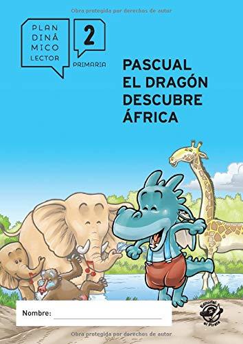 Plan lector primaria - PASCUAL EL DRAGÓN DESCUBRE ÁFRICA: Guía de lectura del libro Pascual el dragón descubre África - Cuaderno de ejercicios de ... segundo de primaria (Plan dinámico lector)
