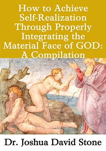 How to Achieve Self-Realization Through Properly Integrating Thematerial Face of God: A Compilation (English Edition)