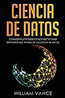 Ciencia de Datos: Guía completa para principiantes para aprender los reinos de la ciencia de datos