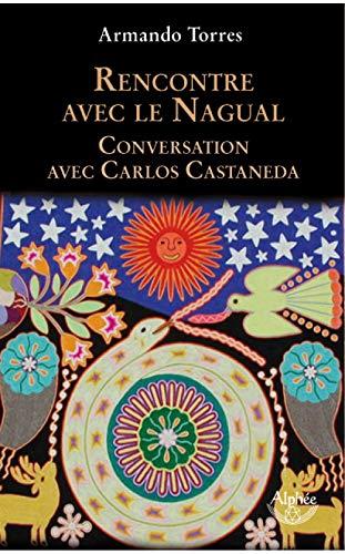 Rencontres avec le Nagual: Conversations avec Carlos Castaneda (French Edition)