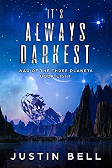 It's Always Darkest (War of the Three Planets Book 8) by [Justin Bell]