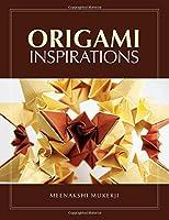Origami Inspirations (AK Peters/CRC Recreational Mathematics)