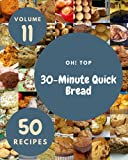 Oh! Top 50 30-Minute Quick Bread Recipes Volume 11: Start a New Cooking Chapter with 30-Minute Quick Bread Cookbook!