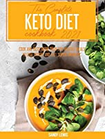 The Complete Keto Diet Cookbook 2021: Cook and Taste More than 200 Healthy Meals to Lose Weight and Feel Super Energetic
