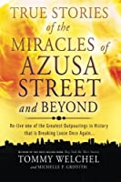 True Stories of the Miracles of Azusa Street and Beyond: Re-live One of The Greastest Outpourings in History that is Breaking Loose Once Again by Tommy Welchel Michelle Griffith(2013-09-17)