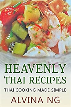 Heavenly Thai Recipes: Thai Cooking Made Simple by [Alvina Ng]