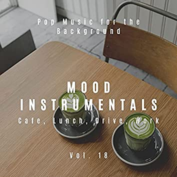Mood Instrumentals: Pop Music For The Background - Cafe, Lunch, Drive, Work, Vol. 18