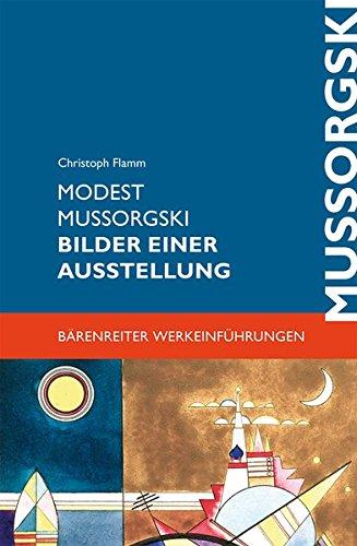 Modest Mussorgski. Bilder einer Ausstellung -Erinnerung an Viktor Hartmann-. Bärenreiter Werkeinführungen
