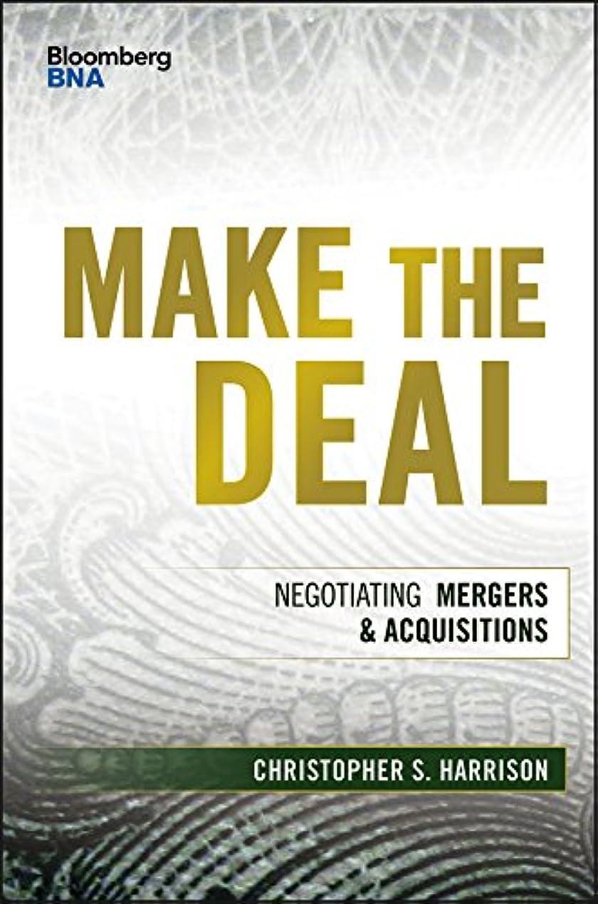 発疹包囲顧問Make the Deal: Negotiating Mergers and Acquisitions (Bloomberg Financial) (English Edition)