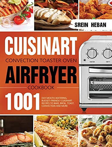 Cuisinart Convection Toaster Oven Airfryer Cookbook: 1001-Day Mouth-Watering, Budget-Friendly Cuisinart Recipes to Bake, Broil, Toast, Convection and More