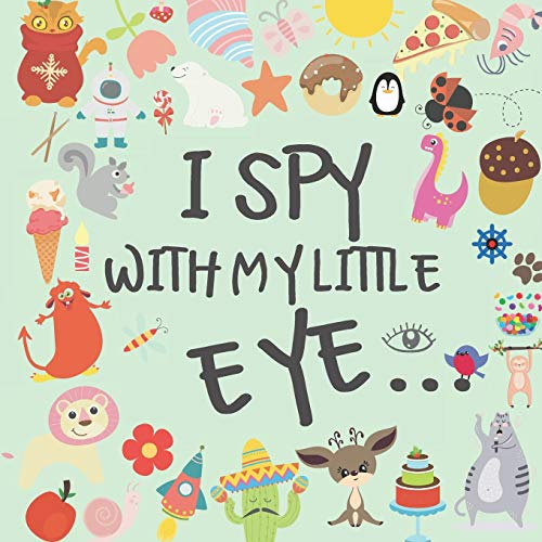 I Spy With My Little Eye: A Fun and Original Book - Guessing Games For Kids - 2 to 4 year olds - Best Birthday and Christmas Gift For Toddlers - For Boys and Girls