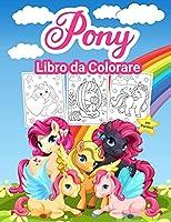 Pony Libro da Colorare per Bambini: Grande libro di attività Pony per ragazze e bambini. Perfetto libro da colorare Little Pony per bambini e bambine che amano giocare e divertirsi con i pony