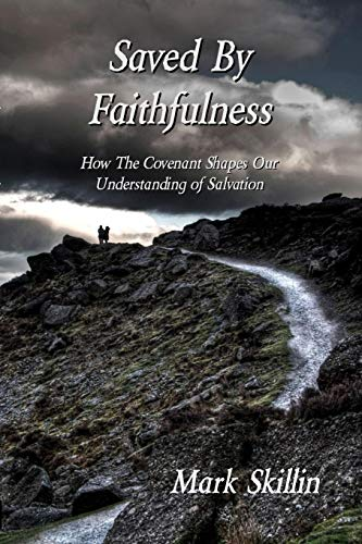 Saved By Faithfulness: How The Covenant Shapes Our Understanding of Salvation