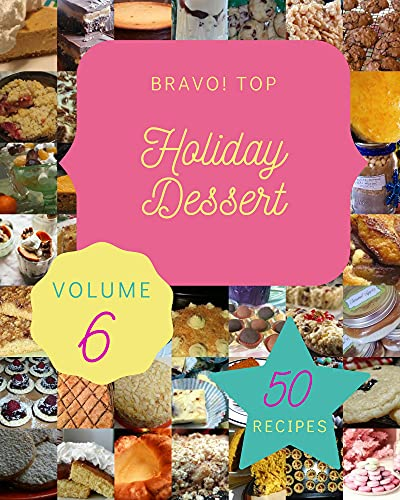 Bravo! Top 50 Holiday Dessert Recipes Volume 6: A Holiday Dessert Cookbook for Your Gathering (English Edition)