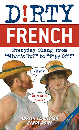 """Compare Textbook Prices for Dirty French: Second Edition: Everyday Slang from """"What's Up?"""" to """"F*%# Off!"""" French Edition  ISBN 9781646042388 by Clautrier, Adrien,Rowe, Henry"""