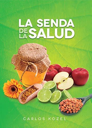 La senda de la salud: Hierbas,frutas,semillas, hortalizas y cómo sacarles mayor provecho