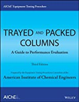 AIChE Equipment Testing Procedure - Trayed and Packed Columns: A Guide to Performance Evaluation