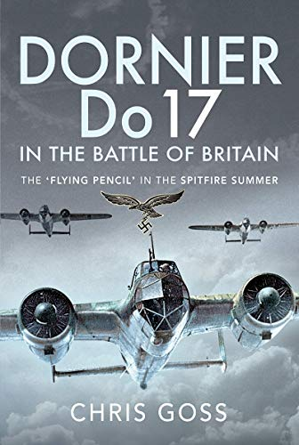 Dornier Do 17 in the Battle of Britain: The 'flying Pencil' in the Spitfire Summer