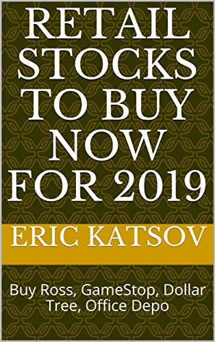 Retail stocks to buy now for 2019: Buy Ross, GameStop, Dollar Tree, Office Depo (Stock Market Monitor Book 8) (English Edition)