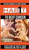 1 Habit to Beat Cancer: Secrets From the Happiest Cancer Thrivers on the Planet