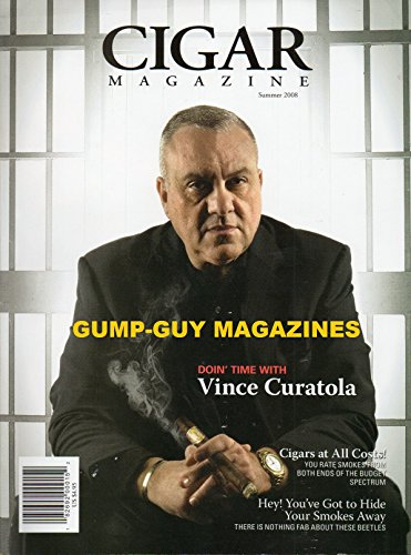 Cigar Summer 2008 Magazine DOIN' TIME WITH VINCE CURATOLA SONGWRITER Cigars At All Costs, Rate Them From Both Ends Of The Budget Spectrum