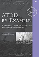 ATDD by Example: A Practical Guide to Acceptance Test-Driven Development (Addison-Wesley Signature Series (Beck))