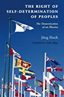 The Right of Self-Determination of Peoples (Human Rights in History)