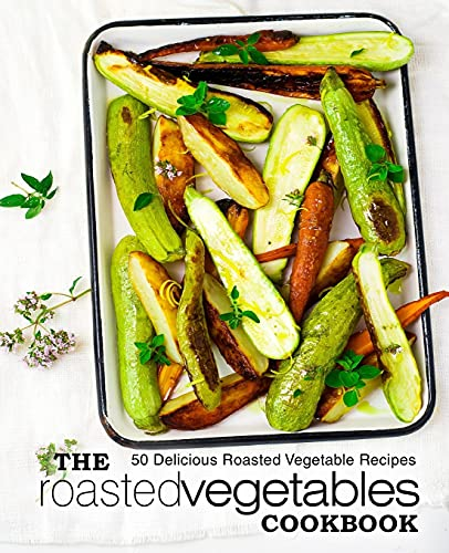 Compare Textbook Prices for The Roasted Vegetables Cookbook: 50 Delicious Roasted Vegetables Recipes  ISBN 9781975662509 by Press, BookSumo
