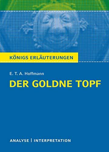 Der goldne Topf. Königs Erläuterungen.: Textanalyse und Interpretation mit ausführlicher Inhaltsangabe und Abituraufgaben.