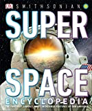 Super Space Encyclopedia: The Furthest, Largest, Most Spectacular Features of Our Universe - DK