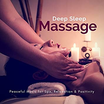 Deep Sleep Massage (Peaceful Music For Spa, Relaxation and amp; Positivity)