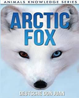 Arctic Fox: Beautiful Pictures & Interesting Facts Children Book About Arctic Foxes (Animals Knowledge Series)