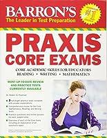 Barron's PRAXIS Core Exams: Core Academic Skills for Educators (Barrons Praxis Core Exams Core Academic Skills for Educators)