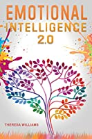 Emotional Intelligence 2.0: A Practical Guide to Master your Emotions. Stop Overthinking and Discover the Secrets to Increase your Mental Toughness, Self Discipline and Leadership Abilities