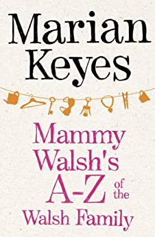 Mammy Walsh's A-Z of the Walsh Family: An Ebook Short by [Marian Keyes]