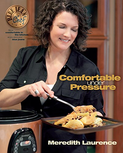 Comfortable Under Pressure: Pressure Cooker Meals: Recipes, Tips, and Explanations (The Blue...