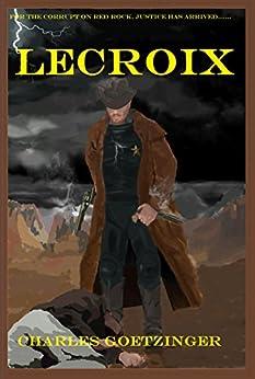 LECROIX (Gunfighter Adventures Book 1) by [Charles Goetzinger]