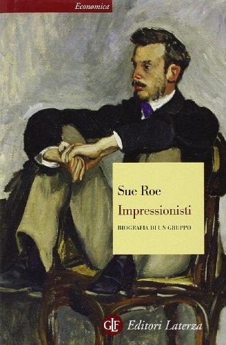 Impressionisti. Biografia di un gruppo