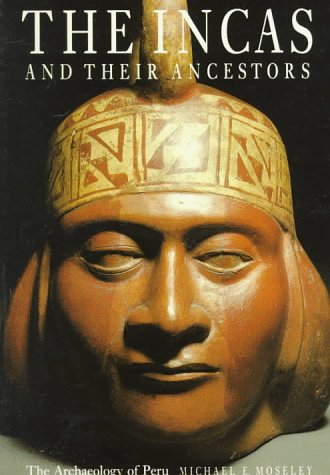 The Incas and Their Ancestors: The Archaeology of Peru