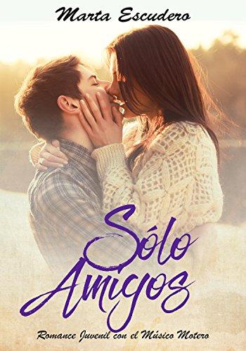Sólo Amigos: Romance Juvenil con el Músico Motero (Novela de ...