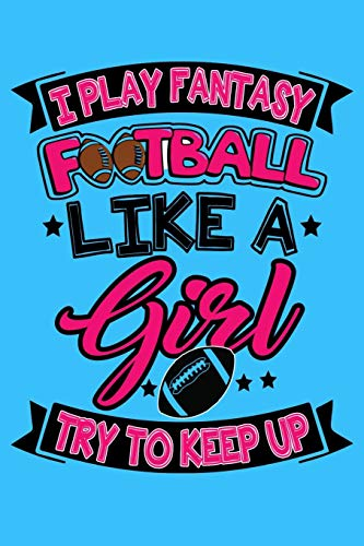 I Play Fantasy Football Like A Girl Try To Keep Up: Fantasy Football Trophy & Ranking Lined Journal
