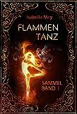 Flammentanz Sammelband I bis III (Flammentanz-Sammelband-Reihe 1)