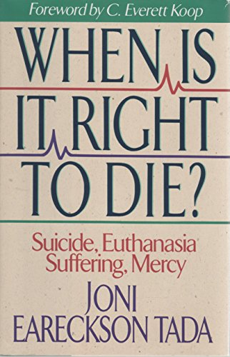 Compare Textbook Prices for When Is It Right to Die?: Suicide, Euthanasia, Suffering, Mercy First Edition Edition ISBN 9780310585701 by Tada, Joni Eareckson
