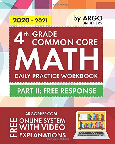 4th Grade Common Core Math: Daily Practice Workbook - Part II: Free Response | 1000+ Practice Questions and Video Explanations | Argo Brothers