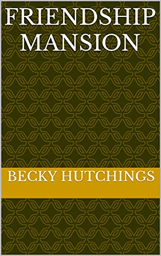 Friendship Mansion (The Mansion series Book 1) (English Edition)
