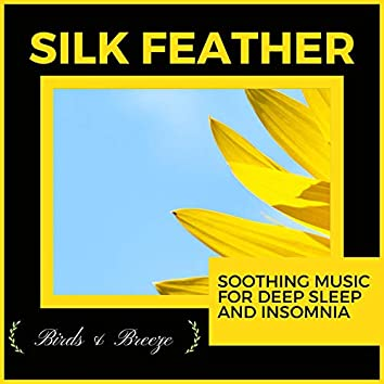 Silk Feather - Soothing Music For Deep Sleep And Insomnia