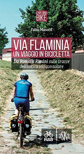 Via Flaminia. Un viaggio in bicicletta. Da Roma a Rimini sulle tracce dell'antica via consolare. Ediz. a spirale