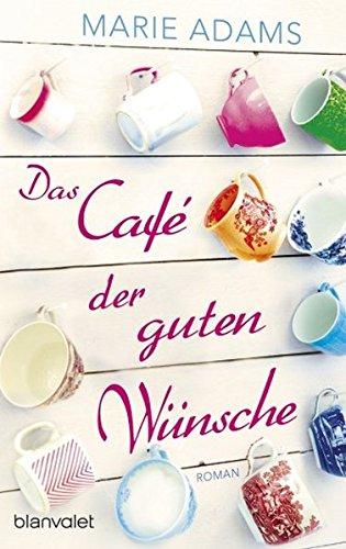 Das Café der guten Wünsche: Roman