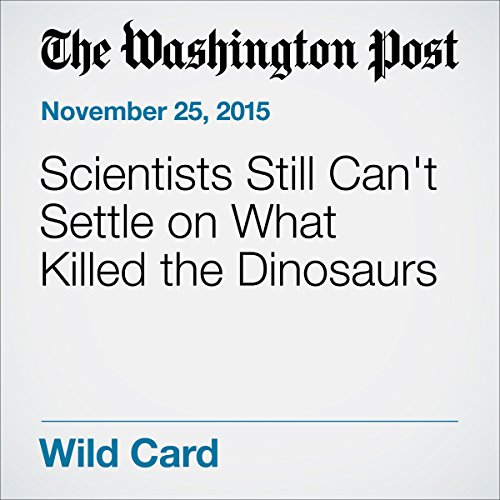Scientists Still Can't Settle on What Killed the Dinosaurs audiobook cover art