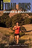 Best Trail Runs Denver, Boulder & Colorado Springs (Falcon Guides)